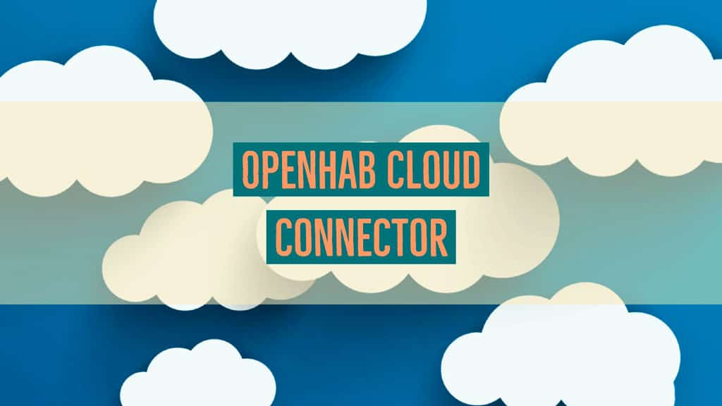 What is OpenHab Cloud Connector and why you need it?