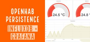 OpenHab Persistence Tutorial: Graphs with InfluxDB And Grafana Dashboard